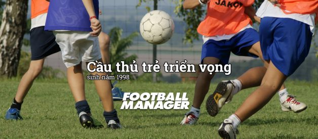 Cầu thủ trẻ triển vọng đáng theo dõi trong Football Manager 2016